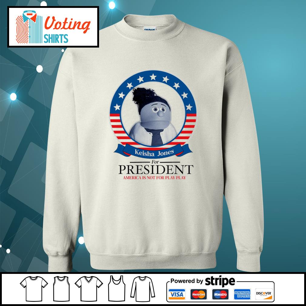 Keisha Jones for president America is not for play play s sweater