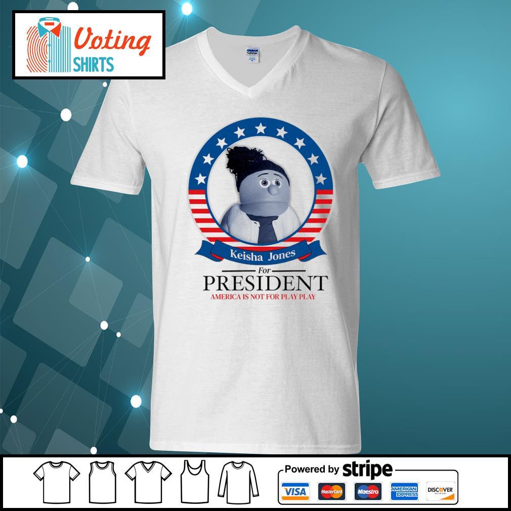 Keisha Jones for president America is not for play play s v-neck-t-shirt