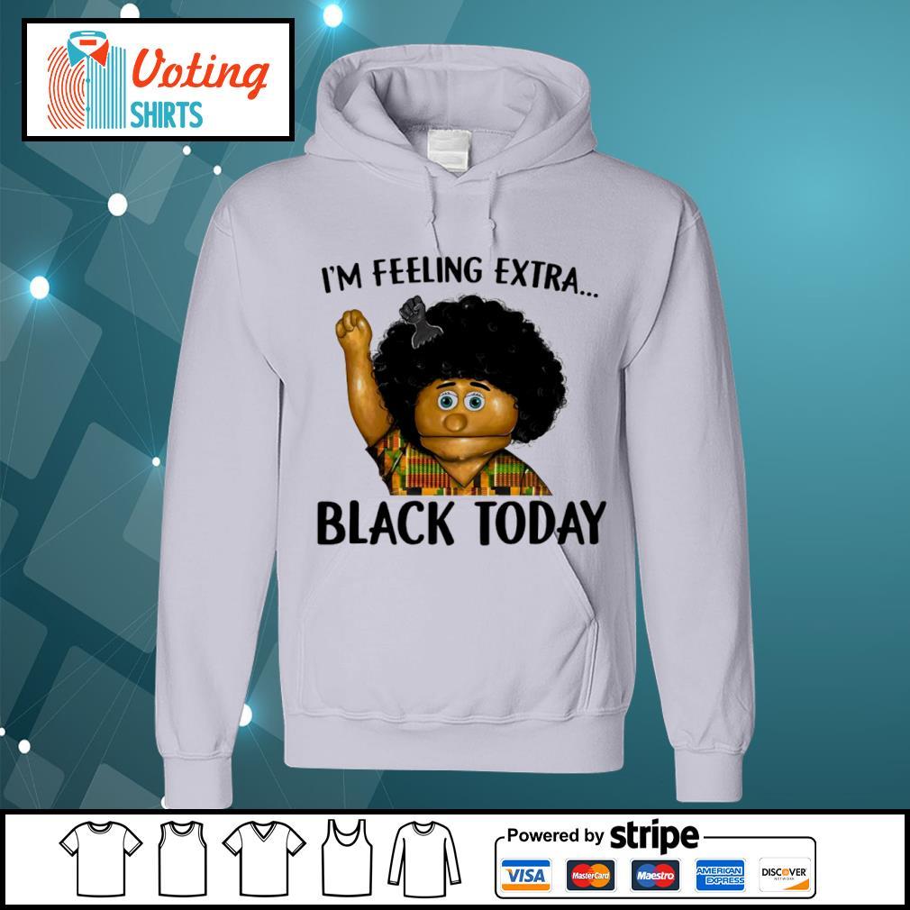 Keshia Jones I_m feeling extra black today s hoodie