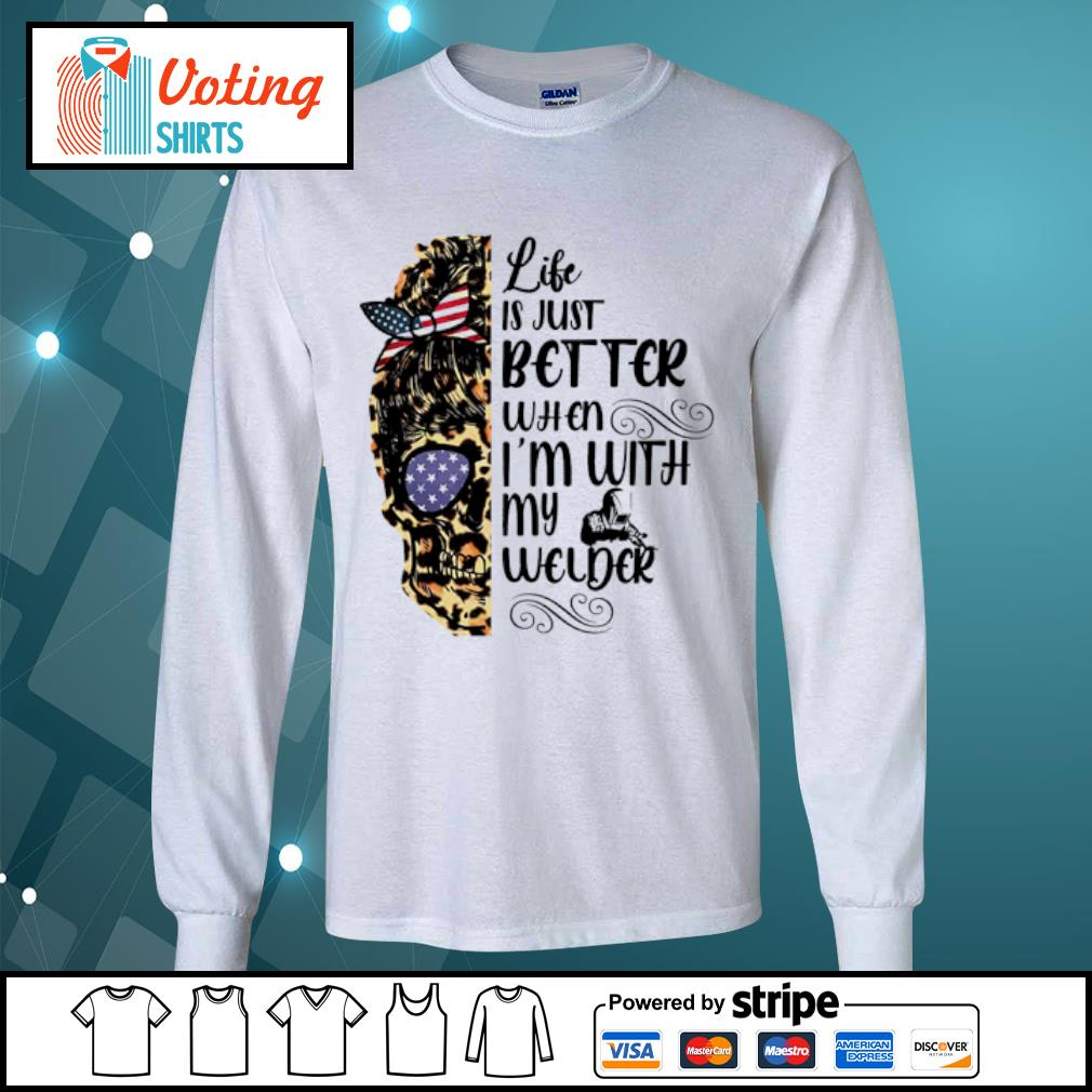 Lady skull leopard life is just better when I'm with my welder s longsleeve-tee