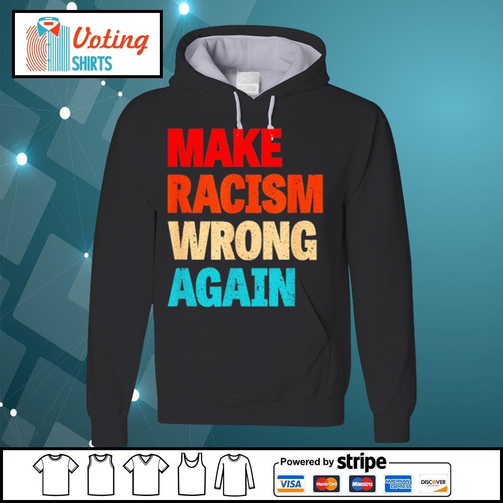 Make racism wrong again s hoodie