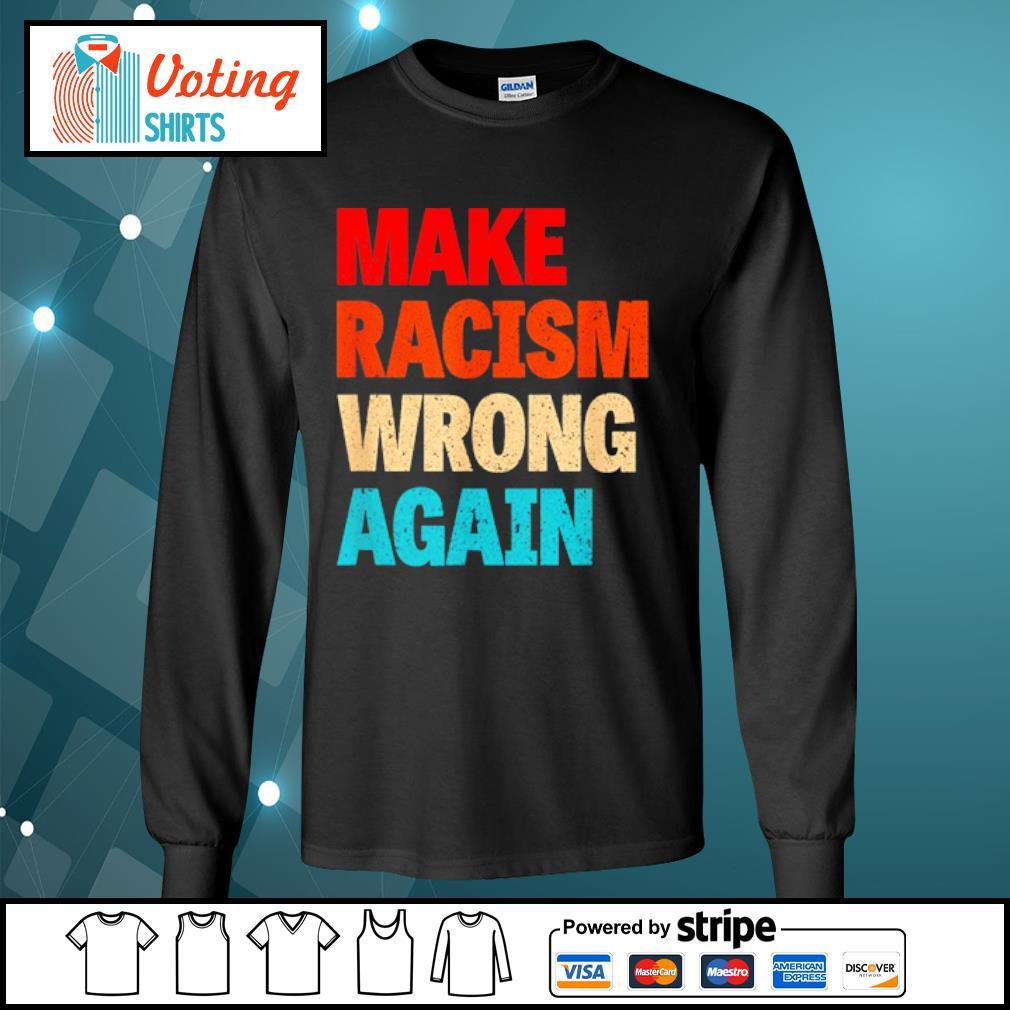 Make racism wrong again s longsleeve-tee