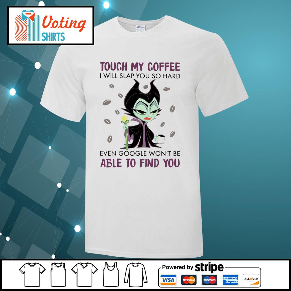 Maleficent touch my coffee I will slap you so hard shirt