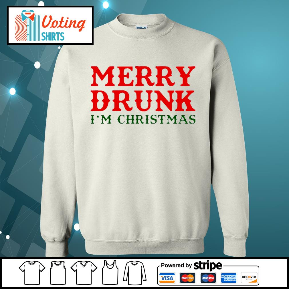 Merry drunk I'm Christmas shirt, sweater sweater