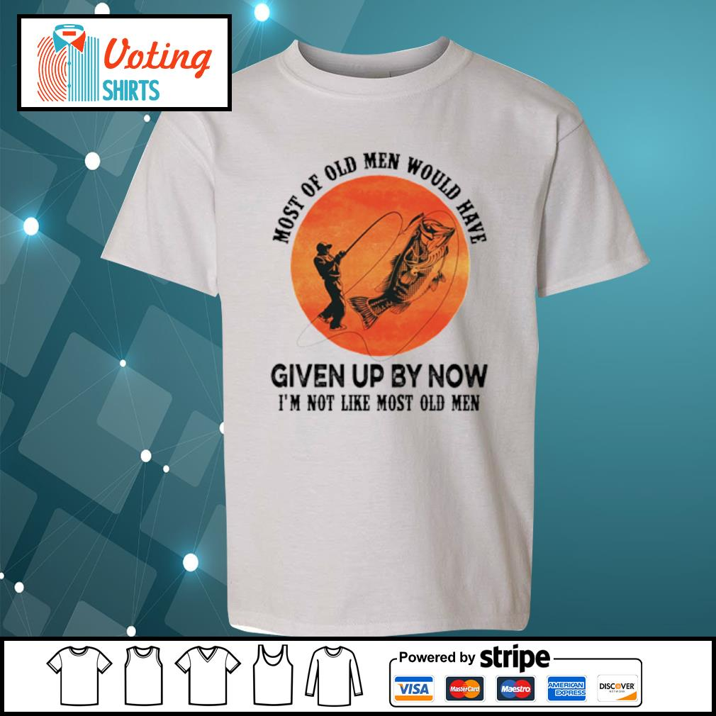 Most of old men would have given up by now I'm not like most old men s youth-tee