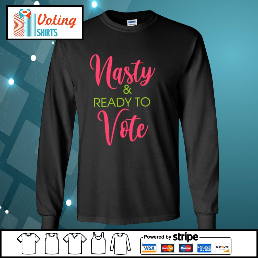 Nasty and Ready to vote s longsleeve-tee