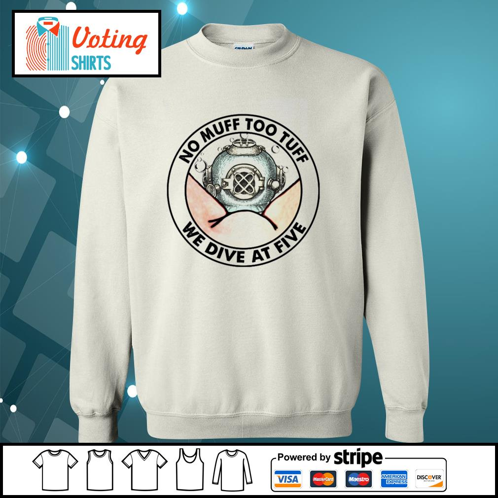 No muff too tuff we dive at five s sweater