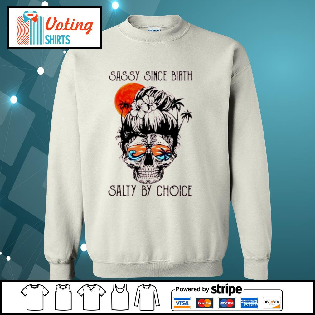 Ocean skull sassy since birth salty by choice s sweater