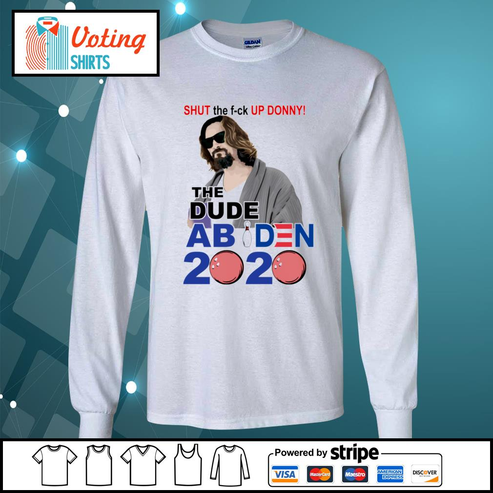 Official Shut the fuck up Donny The Dude Abides 2020 s longsleeve-tee