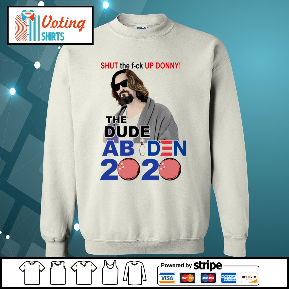 Official Shut the fuck up Donny The Dude Abides 2020 s sweater