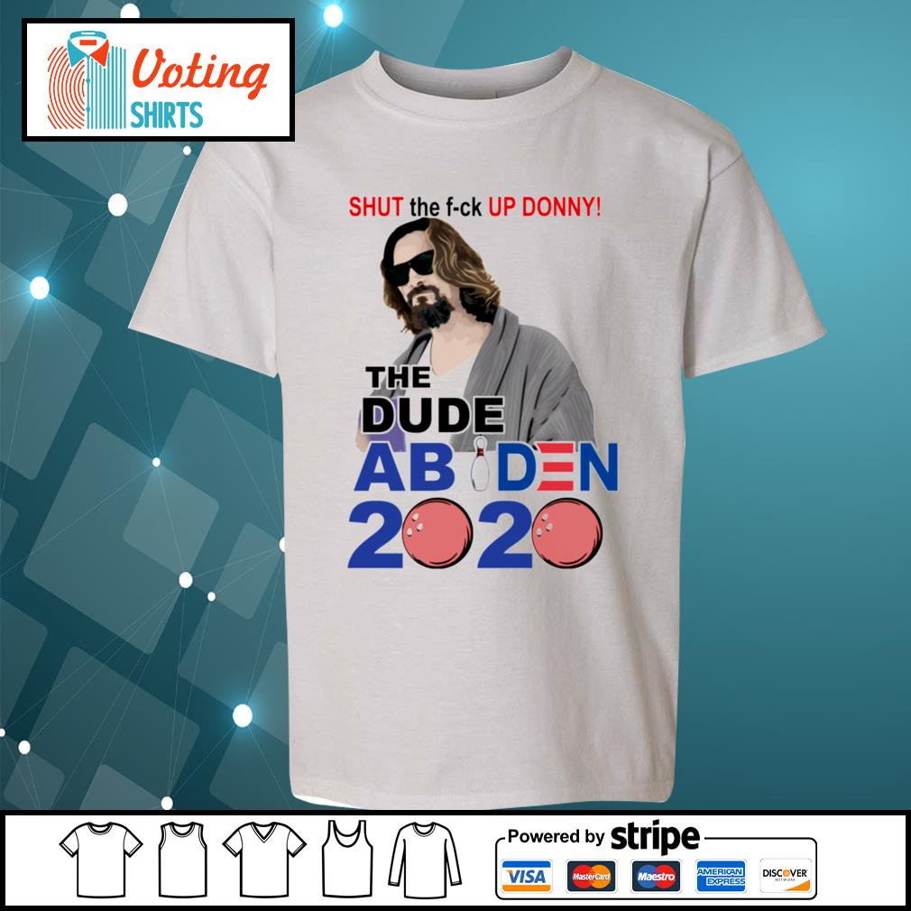Official Shut the fuck up Donny The Dude Abides 2020 s youth-tee