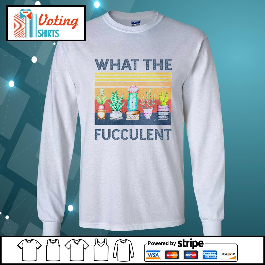Official what the fucculent vintage s longsleeve-tee
