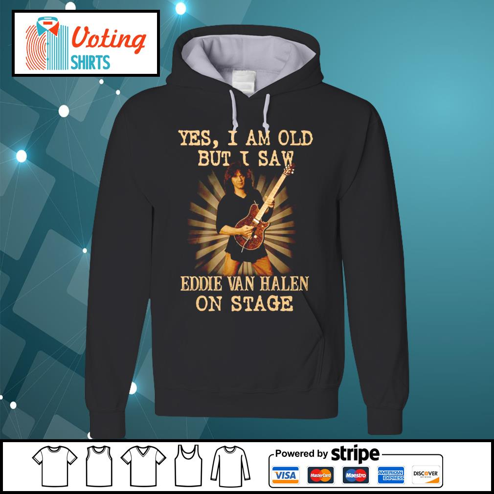 Official Yes I am old but I saw Eddie Van Halen on stage s hoodie