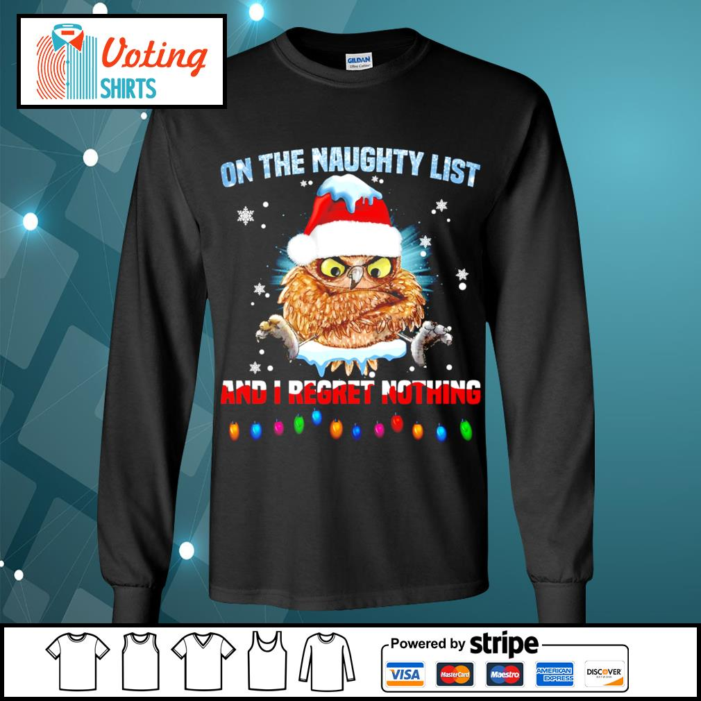 Owl on the naughty list and I regret nothing Christmas s longsleeve-tee