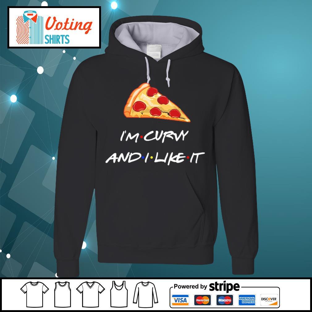 Pizza I'm curvy and I like it s hoodie