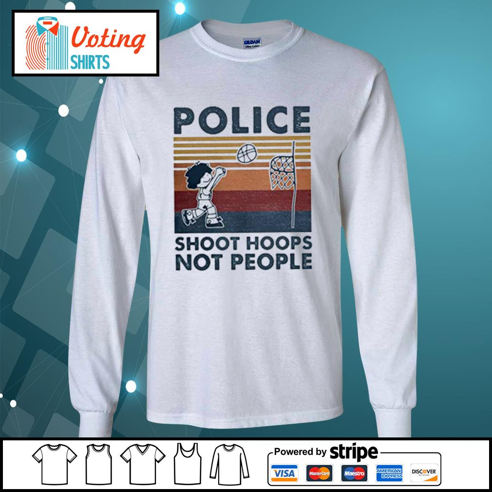 Police Shoot hoops not people Basketball s longsleeve-tee