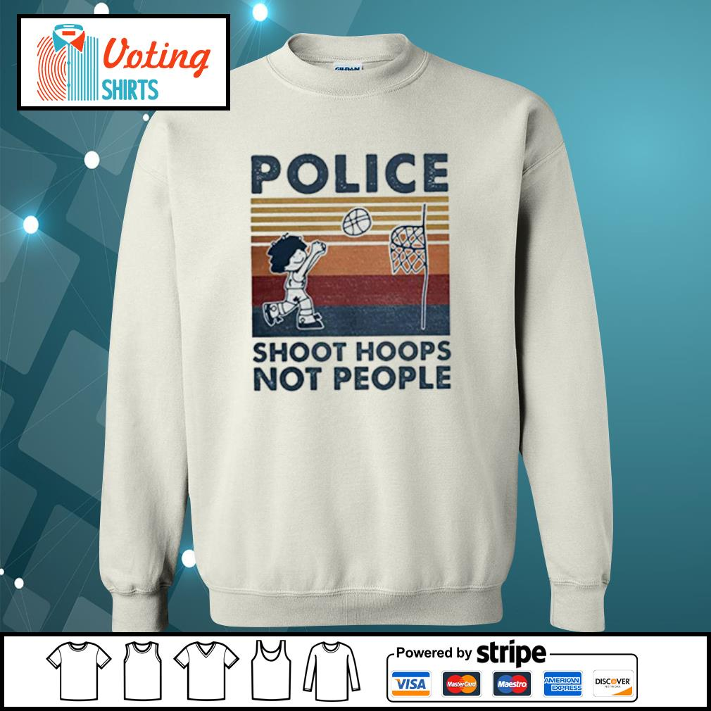 Police Shoot hoops not people Basketball s sweater
