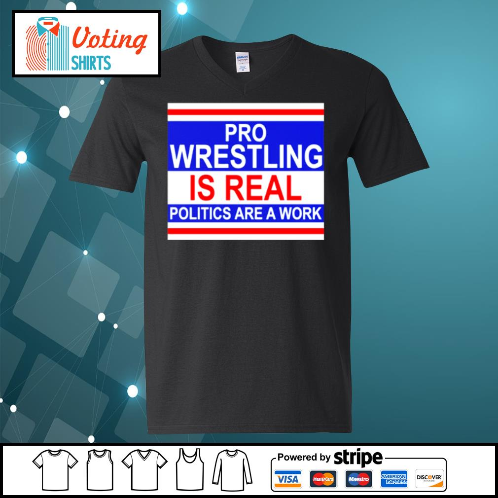 Pro wrestling is real politics are a work s v-neck-t-shirt