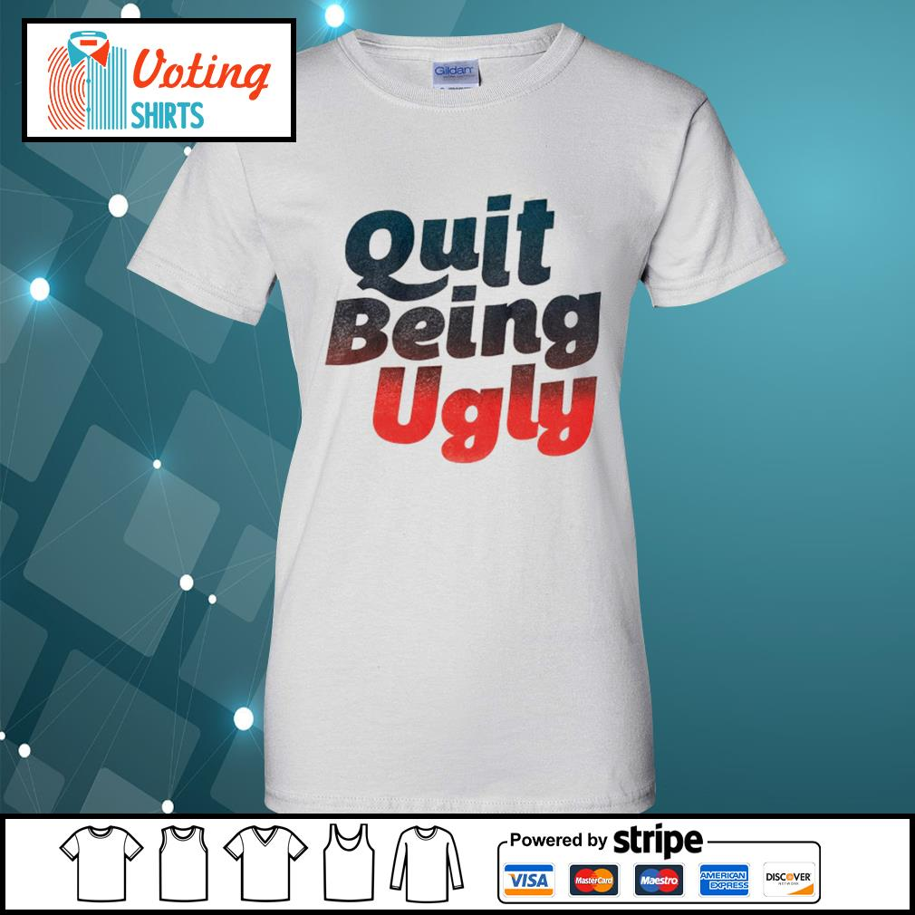 Quit being ugly s ladies-tee