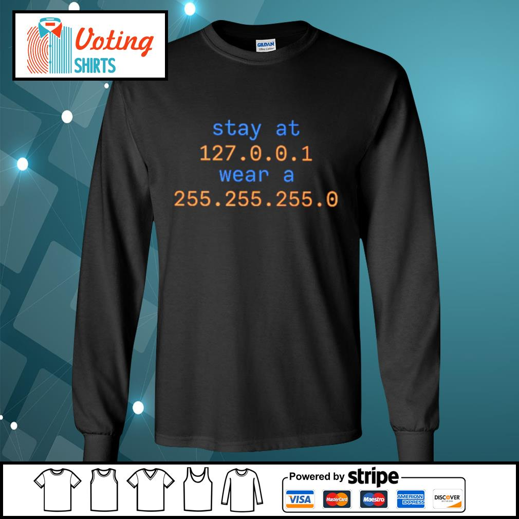 Stay at 127 0 0 1 wear a 255 255 255 0 s longsleeve-tee