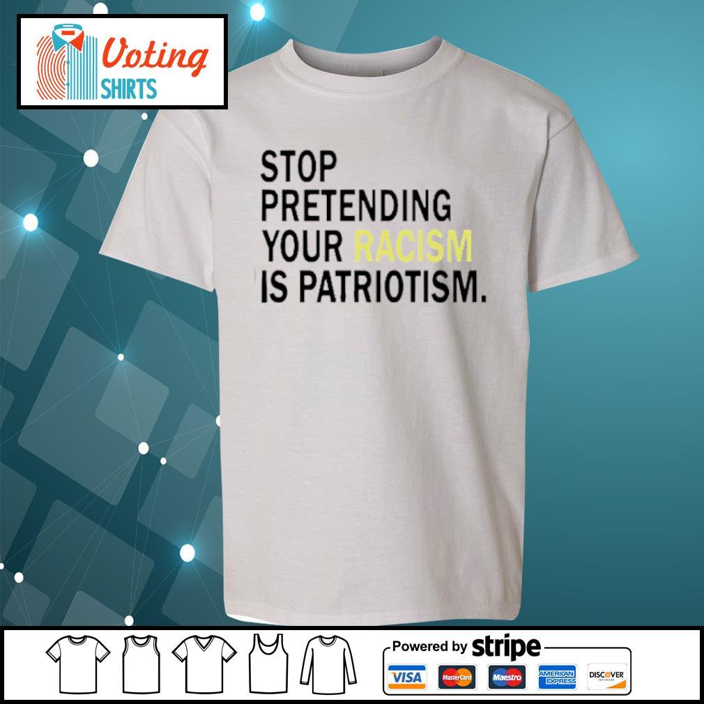 Stop pretending your racism is patriotism s youth-tee