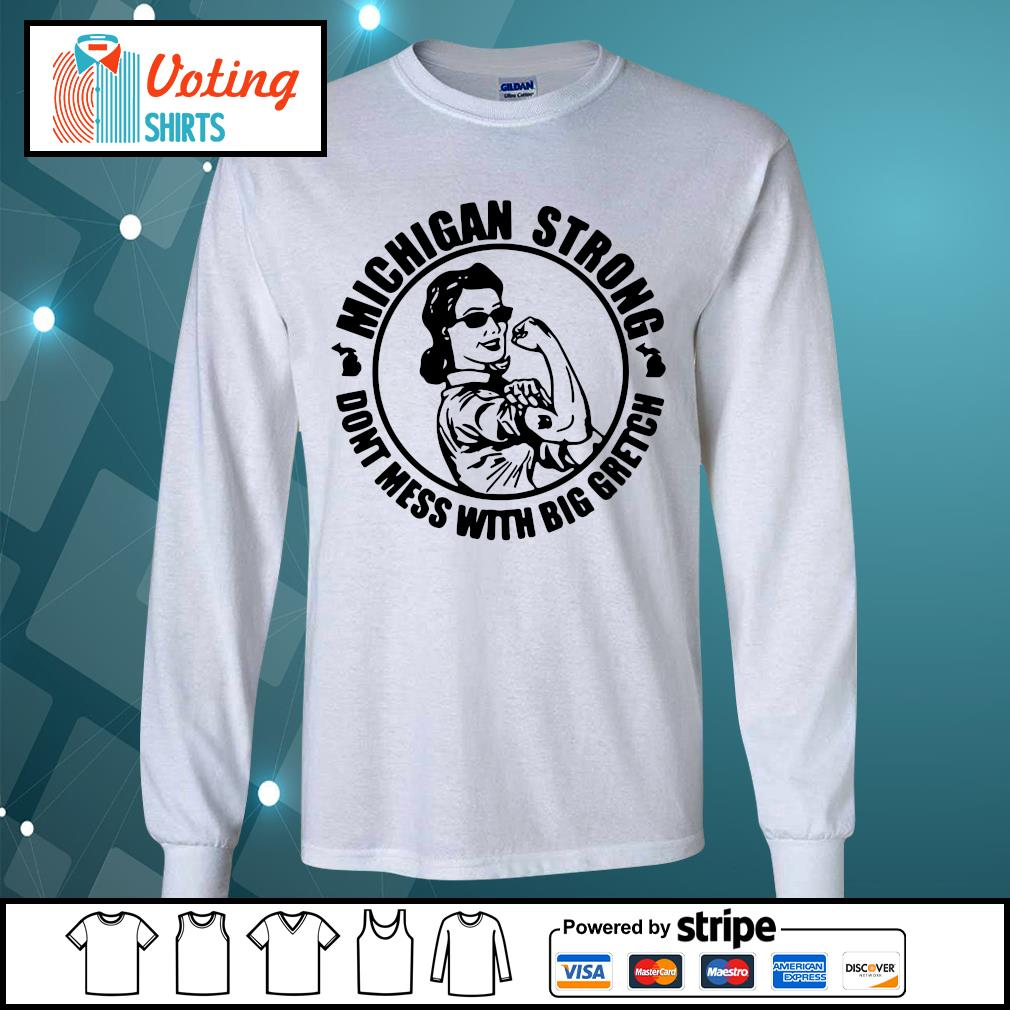Strong Woman Michigan strong don't mess with big gretch s longsleeve-tee