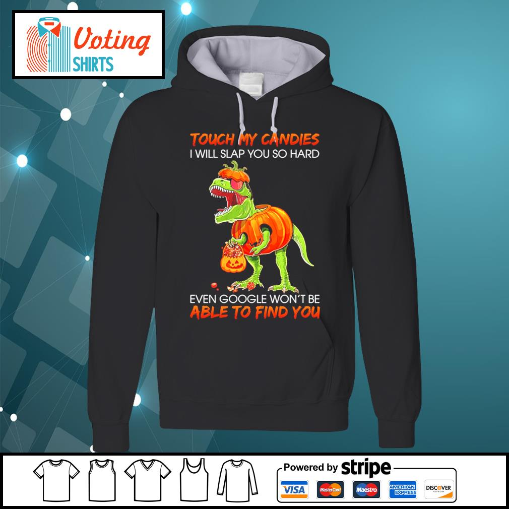 T-rex touch my candies I will slap you so hard s hoodie