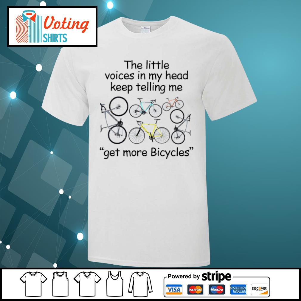 The little voices in my head keep telling me get more Bicycles shirt