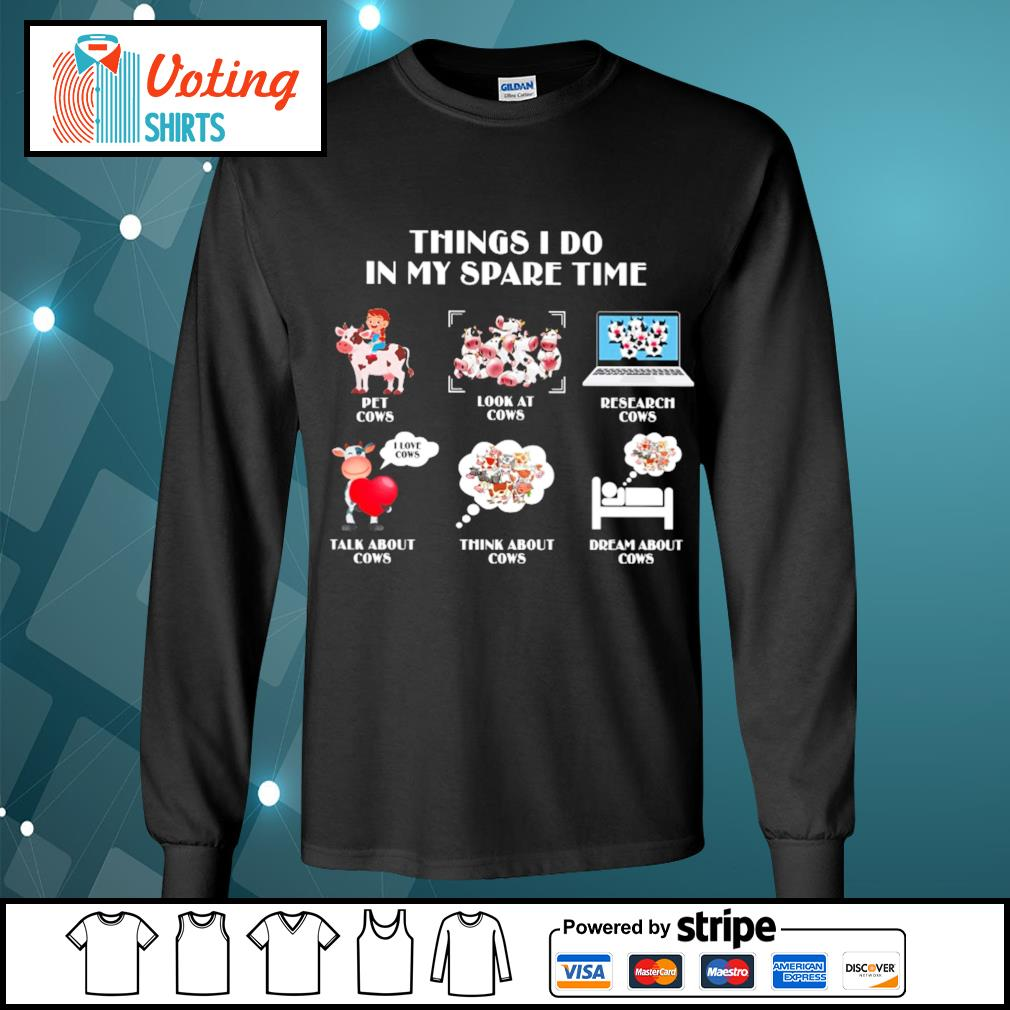 Things I do in my spare time pet cows look at cows s longsleeve-tee