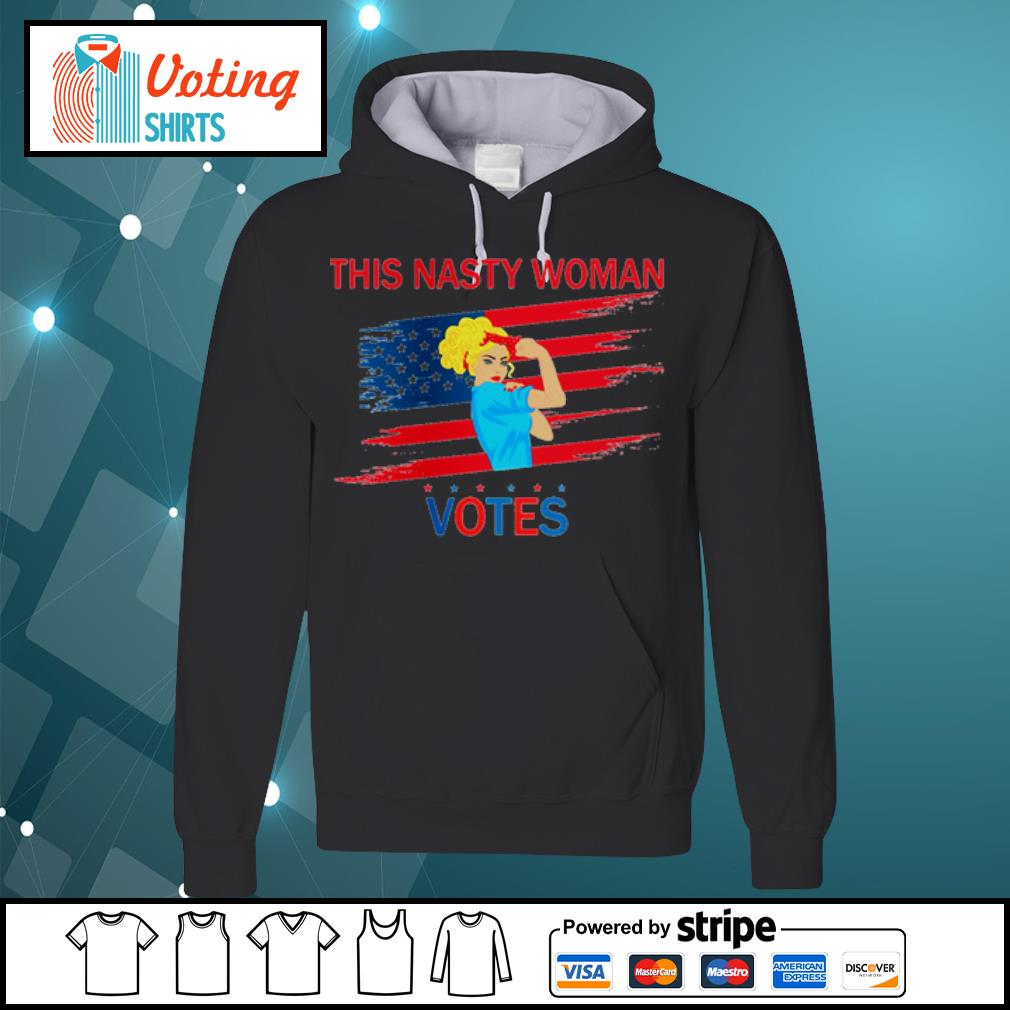 This nasty woman votes s hoodie