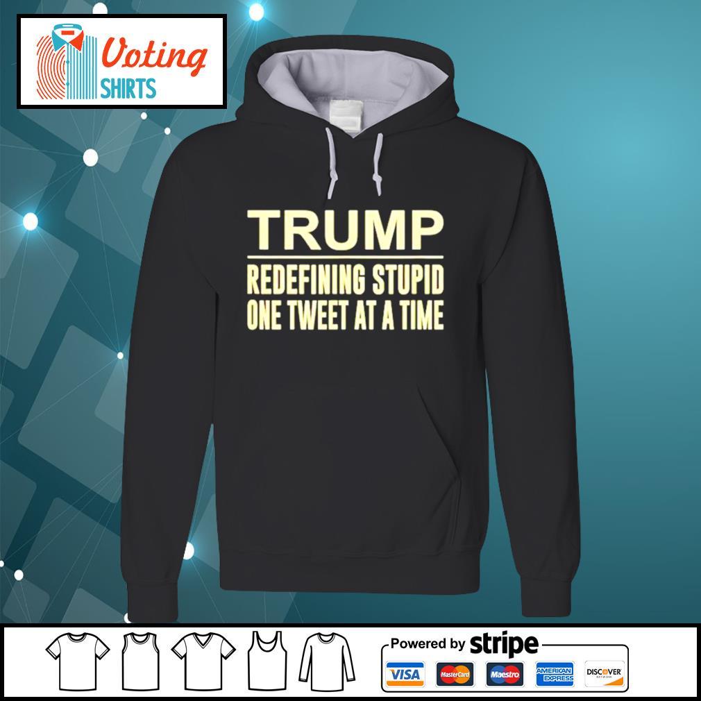 Trump redefining stupid one tweet at a time s hoodie