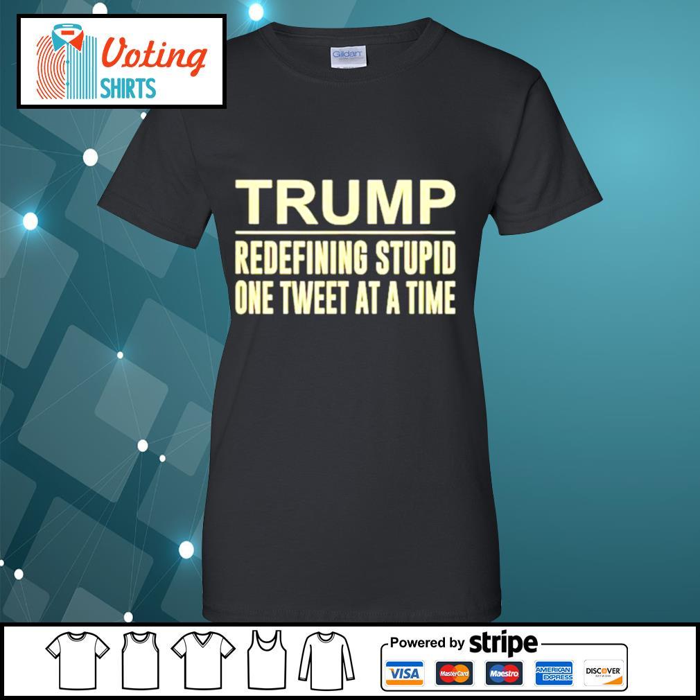 Trump redefining stupid one tweet at a time s ladies-tee