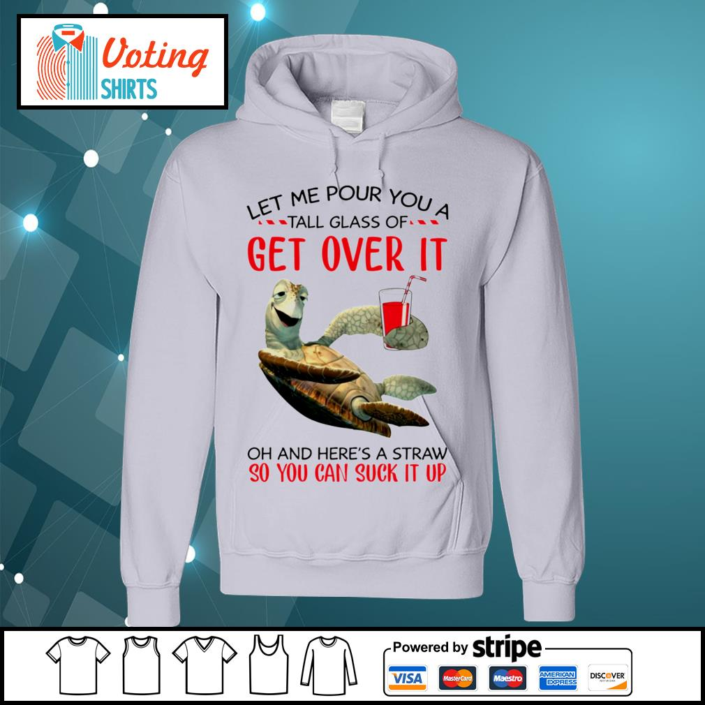 Turtle let me pour you a tall glass of get over it s hoodie