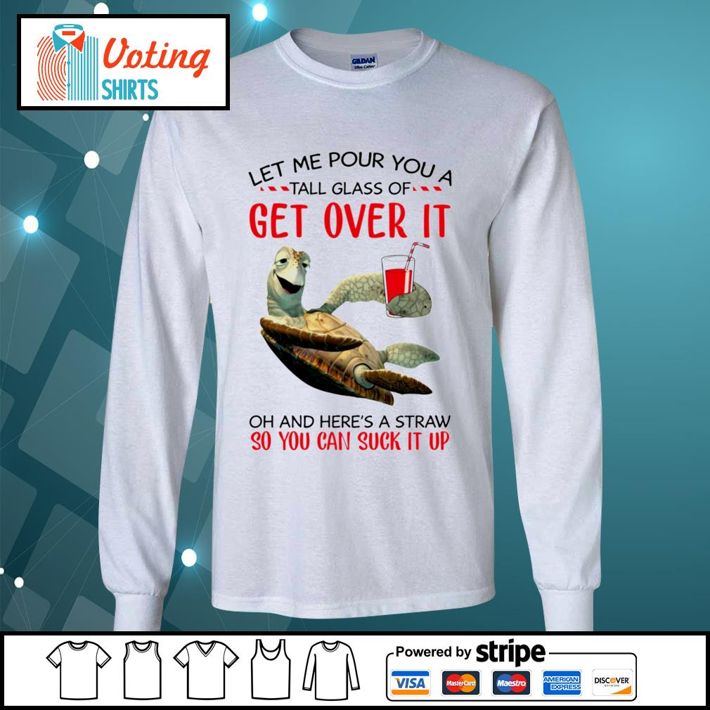Turtle let me pour you a tall glass of get over it s longsleeve-tee
