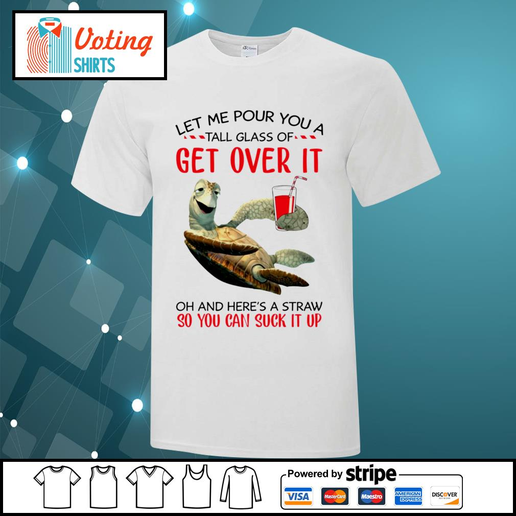Turtle let me pour you a tall glass of get over it shirt