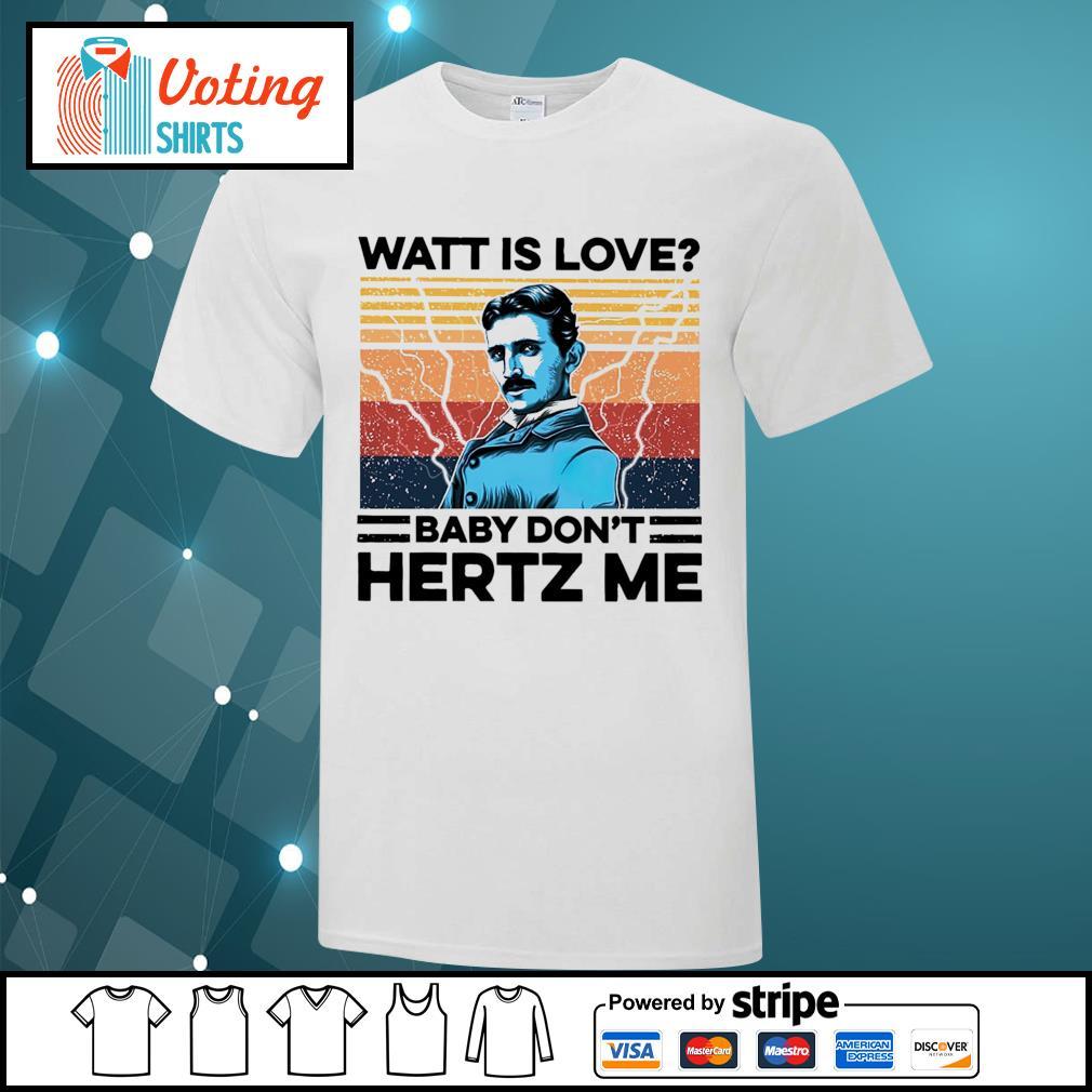 Watt is love baby don't hertz me vintage shirt