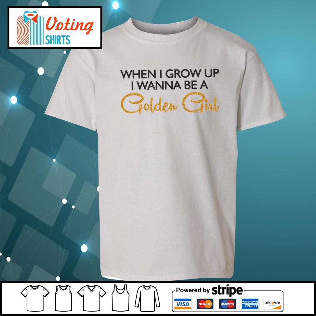 When I grow up I wanna be a Golden Girl s youth-tee