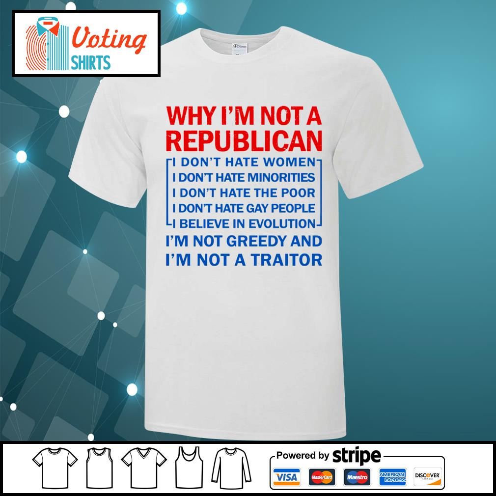 Why I'm not a republican I don't hate women shirt